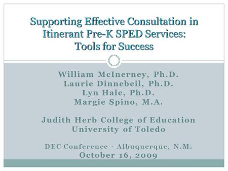 William McInerney, Ph.D. Laurie Dinnebeil, Ph.D. Lyn Hale, Ph.D. Margie Spino, M.A. Judith Herb College of Education University of Toledo DEC Conference.