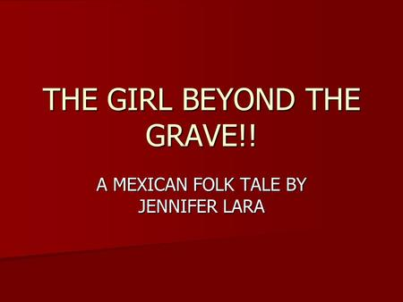 THE GIRL BEYOND THE GRAVE!! A MEXICAN FOLK TALE BY JENNIFER LARA.