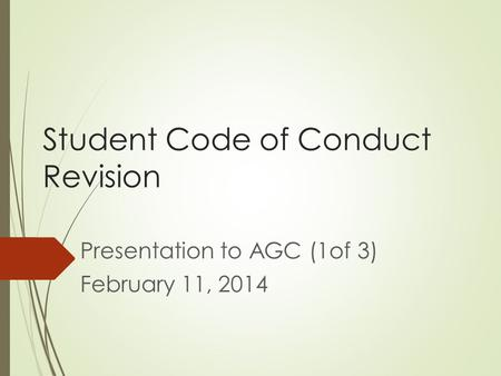 Student Code of Conduct Revision Presentation to AGC (1of 3) February 11, 2014.