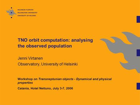 TNO orbit computation: analysing the observed population Jenni Virtanen Observatory, University of Helsinki Workshop on Transneptunian objects - Dynamical.