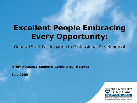 Excellent People Embracing Every Opportunity: General Staff Participation in Professional Development ATEM Aotearoa Regional Conference, Rotorua July 2009.