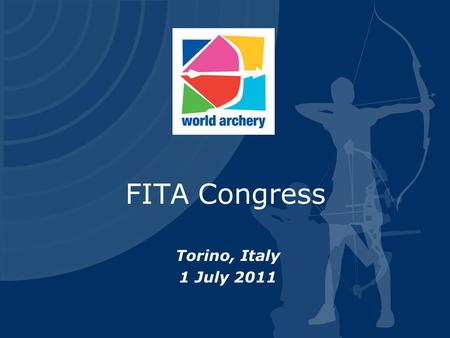 FITA Congress Torino, Italy 1 July 2011. Additional items  Exchange rates and impact on FITA  Rule book and change of structure  Management Seminar.