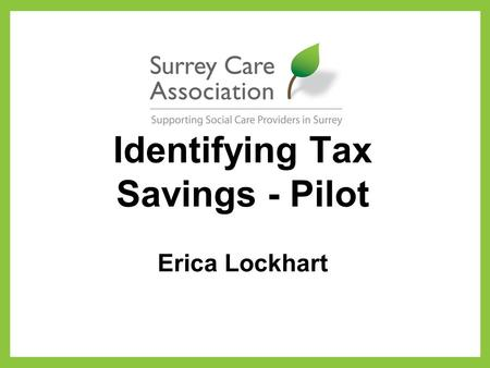 Identifying Tax Savings - Pilot Erica Lockhart. Volunteers needed from one or two providers who have care staff that fall under the following work pattern: