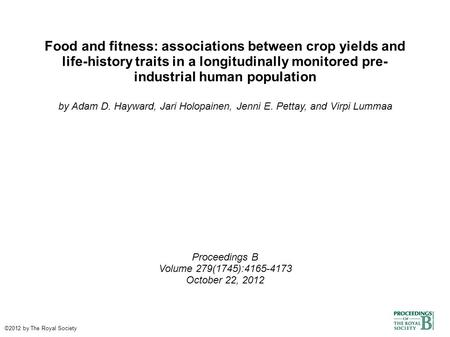Food and fitness: associations between crop yields and life-history traits in a longitudinally monitored pre- industrial human population by Adam D. Hayward,