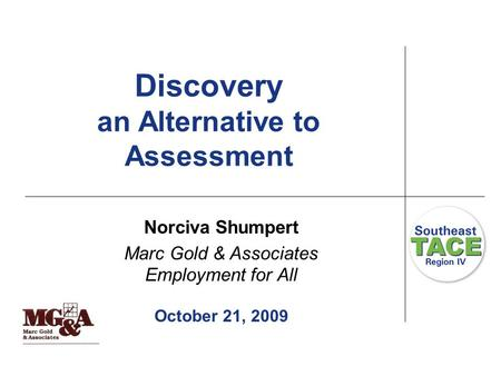 Discovery an Alternative to Assessment Norciva Shumpert Marc Gold & Associates Employment for All October 21, 2009.