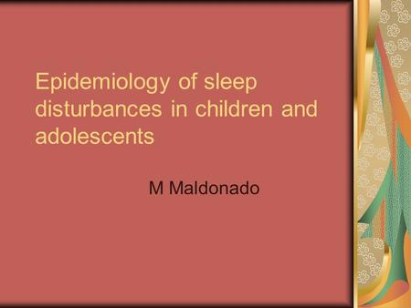 Epidemiology of sleep disturbances in children and adolescents M Maldonado.