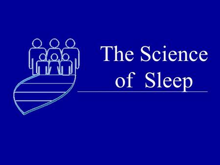 The Science of Sleep. Sleep Patterns Weekdays: What time do you go to bed? What time do you wake up? Weekend days: What time do.