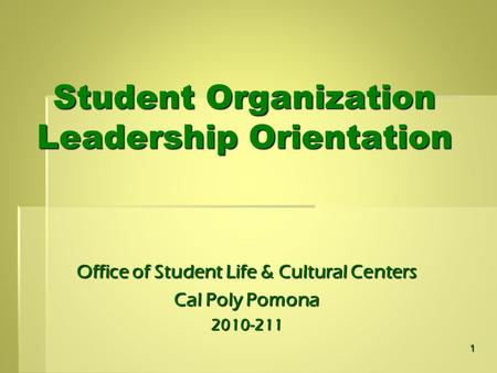 Student Organization Leadership Orientation Office of Student Life & Cultural Centers Cal Poly Pomona 2010-211 1.