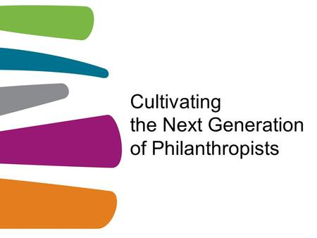 Cultivating the Next Generation of Philanthropists.