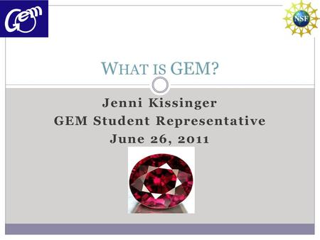 Jenni Kissinger GEM Student Representative June 26, 2011 W HAT IS GEM?