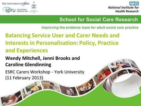 School for Social Care Research Improving the evidence base for adult social care practice Balancing Service User and Carer Needs and Interests in Personalisation: