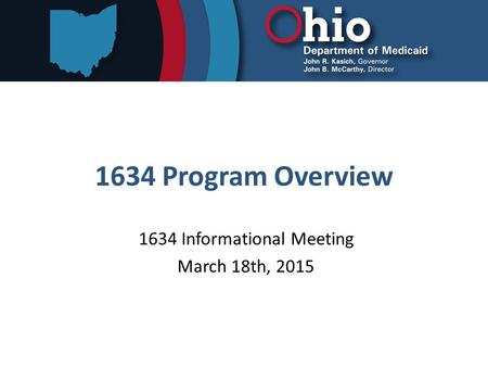 1634 Program Overview 1634 Informational Meeting March 18th, 2015.
