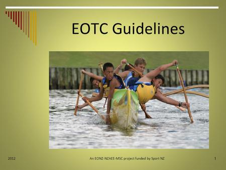 1 2012 EOTC Guidelines An EONZ-NZAEE-MSC project funded by Sport NZ.