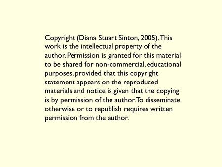 Copyright (Diana Stuart Sinton, 2005). This work is the intellectual property of the author. Permission is granted for this material to be shared for non-commercial,