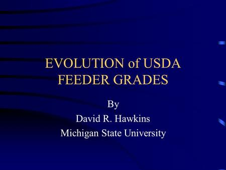 EVOLUTION of USDA FEEDER GRADES By David R. Hawkins Michigan State University.