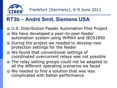 Frankfurt (Germany), 6-9 June 2011 RT3b – André Smit, Siemens USA  U.S. Distribution Feeder Automation Pilot Project  We have developed a peer-to-peer.