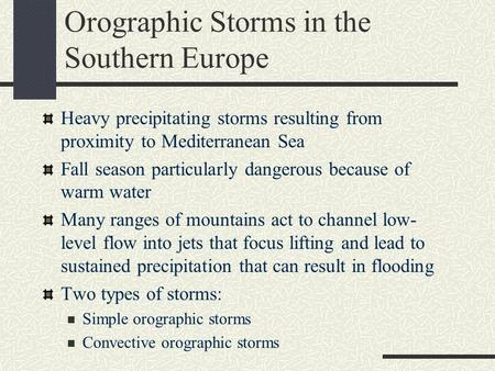 Orographic Storms in the Southern Europe Heavy precipitating storms resulting from proximity to Mediterranean Sea Fall season particularly dangerous because.