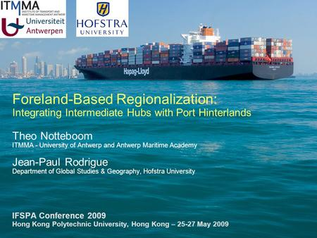 Foreland-Based Regionalization: Integrating Intermediate Hubs with Port Hinterlands Theo Notteboom ITMMA - University of Antwerp and Antwerp Maritime Academy.
