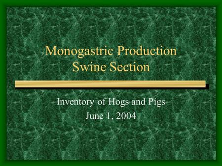 Monogastric Production Swine Section Inventory of Hogs and Pigs June 1, 2004.