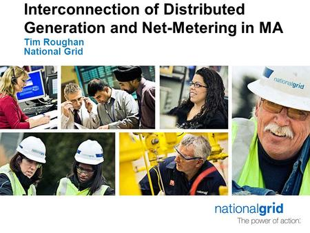 Interconnection of Distributed Generation and Net-Metering in MA Tim Roughan National Grid.