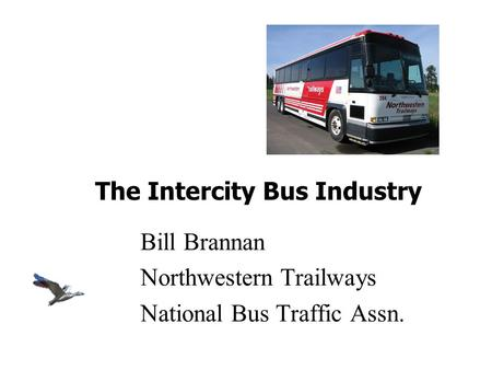Bill Brannan Northwestern Trailways National Bus Traffic Assn. The Intercity Bus Industry.