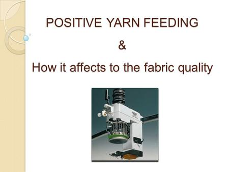 POSITIVE YARN FEEDING & How it affects to the fabric quality.
