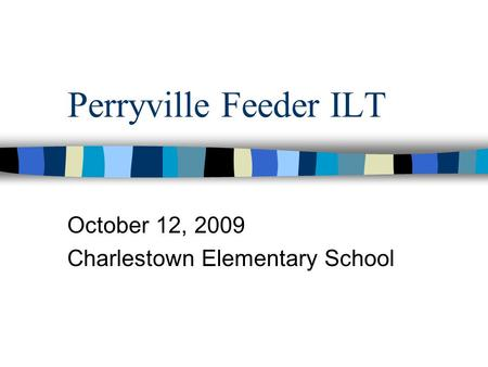 Perryville Feeder ILT October 12, 2009 Charlestown Elementary School.