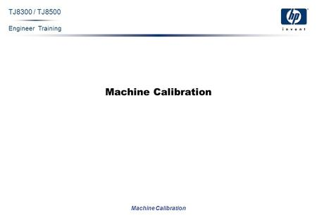 Engineer Training Machine Calibration TJ8300 / TJ8500 Machine Calibration.