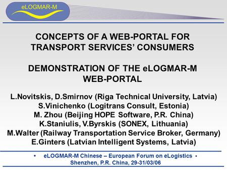 ELOGMAR-M Chinese – European Forum on eLogistics Shenzhen, P.R. China, 29-31/03/06 CONCEPTS OF A WEB-PORTAL FOR TRANSPORT SERVICES' CONSUMERS DEMONSTRATION.