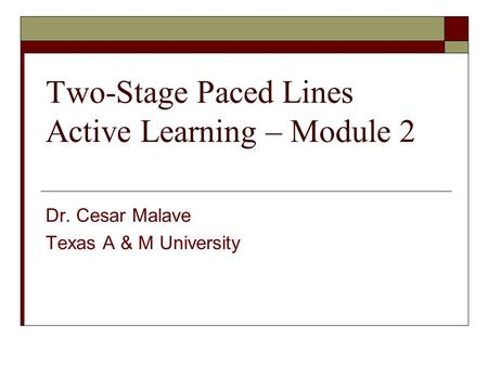 Two-Stage Paced Lines Active Learning – Module 2 Dr. Cesar Malave Texas A & M University.