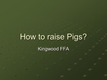 How to raise Pigs? Kingwood FFA. What do I need? 1 – Supply Box 1 – Feed Scoop 2 – Show Sticks 1 – Feed Bucket 1 – Brush 1 – Rubber Feed Bowl or 1 – Clip.