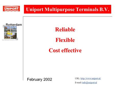 Uniport Multipurpose Terminals B.V. ReliableFlexible Cost effective URL: