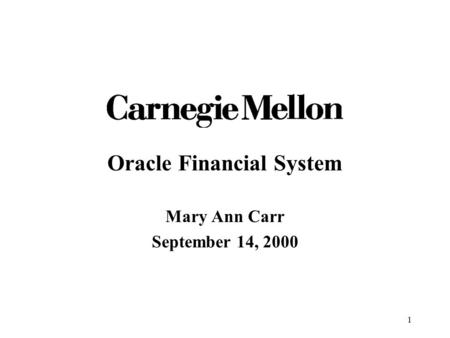 1 Oracle Financial System Mary Ann Carr September 14, 2000.