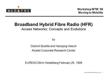 H:\athoc\publ\heidelb\eures_1.ppt 1 Workshop MTM `99 Moving to Mobility Broadband Hybrid Fibre Radio (HFR) Access Networks: Concepts and Evolutions by.