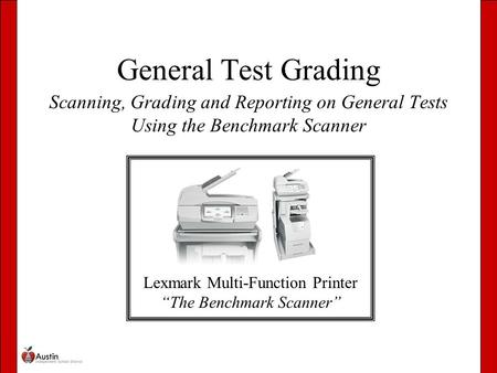 "General Test Grading Scanning, Grading and Reporting on General Tests Using the Benchmark Scanner Lexmark Multi-Function Printer ""The Benchmark Scanner"""