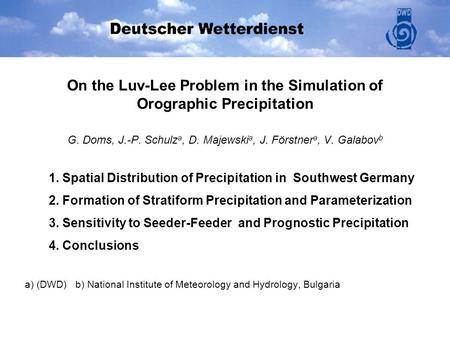 On the Luv-Lee Problem in the Simulation of Orographic Precipitation G. Doms, J.-P. Schulz a, D. Majewski a, J. Förstner a, V. Galabov b 1. Spatial Distribution.