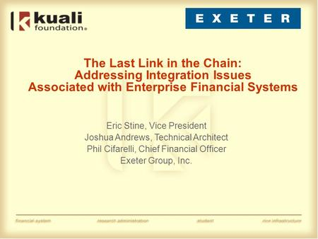 The Last Link in the Chain: Addressing Integration Issues Associated with Enterprise Financial Systems Eric Stine, Vice President Joshua Andrews, Technical.