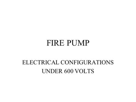 FIRE PUMP ELECTRICAL CONFIGURATIONS UNDER 600 VOLTS.