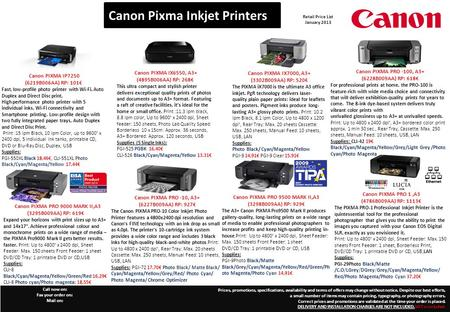 Canon PIXMA IX7000, A3+ (3302B009AA) RP: 520€ The PIXMA iX7000 is the ultimate A3 office inkjet. PgR technology delivers laser- quality plain paper prints: