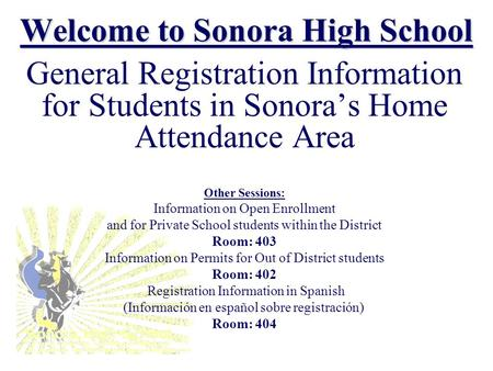 Welcome to Sonora High School General Registration Information for Students in Sonora's Home Attendance Area Other Sessions: Information on Open Enrollment.