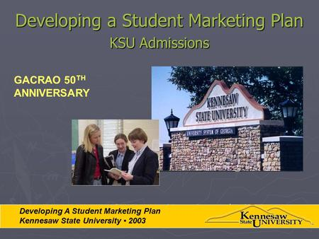 Developing a Student Marketing Plan KSU Admissions Kennesaw State University Admissions Developing A Student Marketing Plan Kennesaw State University 2003.