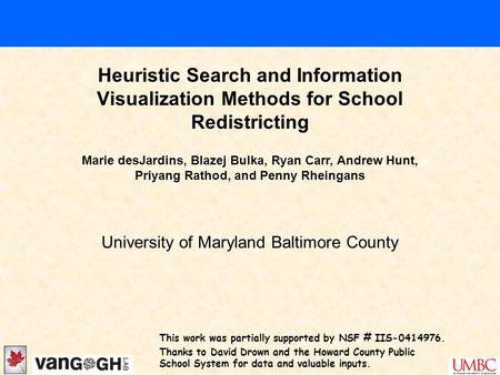 Heuristic Search and Information Visualization Methods for School Redistricting University of Maryland Baltimore County Marie desJardins, Blazej Bulka,