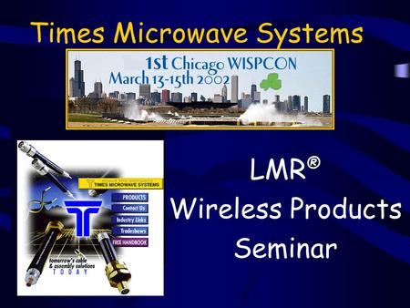 Times Microwave Systems LMR ® Wireless Products Seminar.