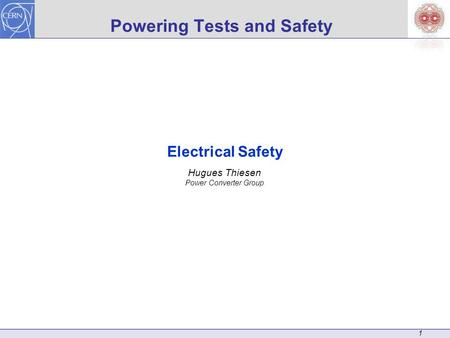 1 Powering Tests and Safety Electrical Safety Hugues Thiesen Power Converter Group.