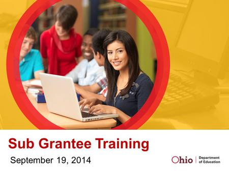 Sub Grantee Training September 19, 2014. Welcome and Overview.