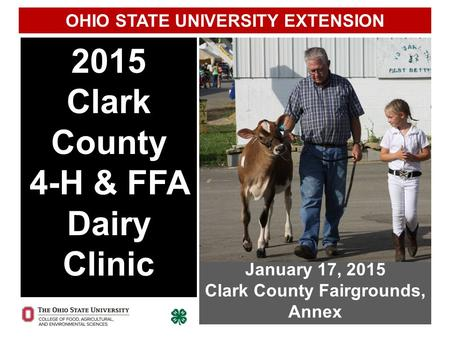 2015 Clark County 4-H & FFA Dairy Clinic January 17, 2015 Clark County Fairgrounds, Annex OHIO STATE UNIVERSITY EXTENSION.