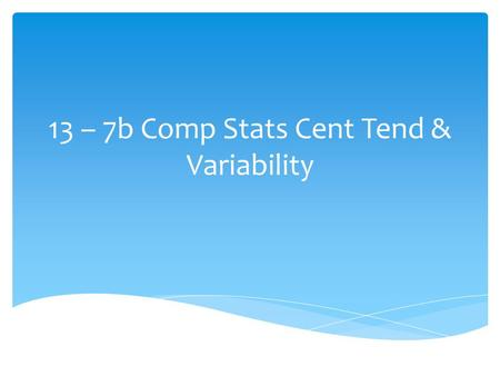 13 – 7b Comp Stats Cent Tend & Variability.  Therefore, the difference between the mean price of used cars sold at each dealership is 42 - 33 = 9. Divide.