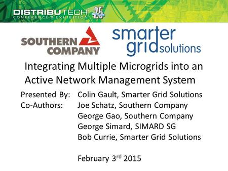 Integrating Multiple Microgrids into an Active Network Management System Presented By:Colin Gault, Smarter Grid Solutions Co-Authors:Joe Schatz, Southern.