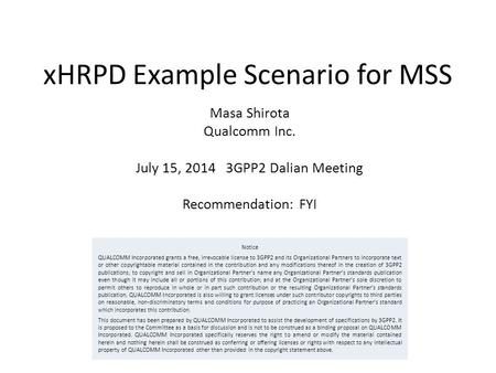 XHRPD Example Scenario for MSS Masa Shirota Qualcomm Inc. July 15, 2014 3GPP2 Dalian Meeting Recommendation: FYI Notice QUALCOMM Incorporated grants a.