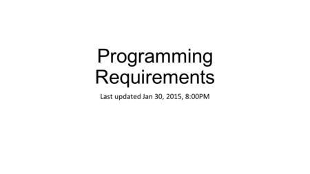 Programming Requirements Last updated Jan 30, 2015, 8:00PM.